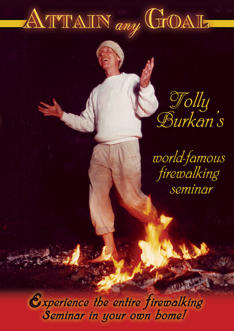 Attain Any Goal, Tolly Burkan's World-Famous Firewalking Seminar